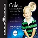 Cole...I Love You to the Moon and Back: A Family's Journey with Childhood Cancer Audiobook by Aaron Dean Ruotsala
