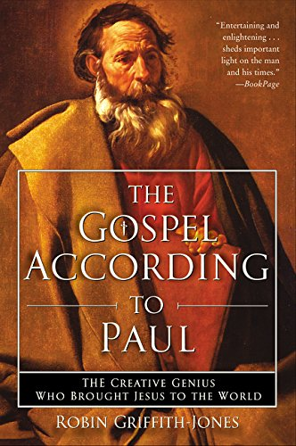 The Gospel According to Paul: The Creative Genius Who Brought Jesus to the World