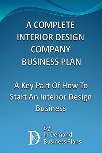 A Complete Interior Design Company Business Plan: A Key Part Of How To Start An Interior Design Business 1