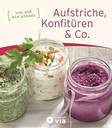Aufstriche, Konfitüren & Co.: von süß bis pikant (Frühstücksbücher)