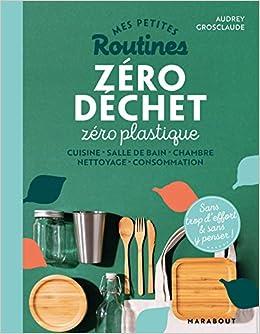 Mes routines - Zéro déchet zéro plastique: Cuisine - Salle de bain - Chambre - Nettoyage - Consommation (Santé - Développement Personnel)