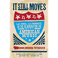 It Still Moves: Lost Songs, Lost Highways, and the Search for the Next American Music book cover