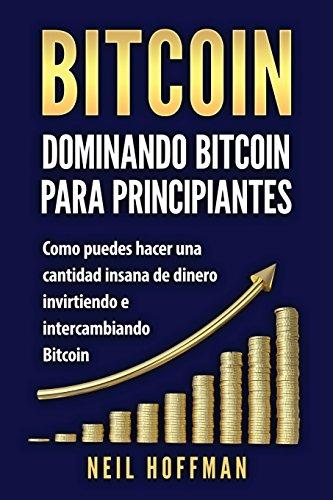 Libro : Bitcoin: Dominando Bitcoin Para Principiantes: Co...