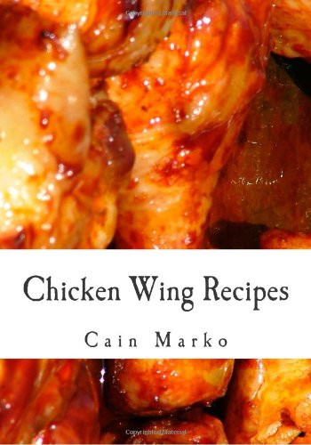 Buffalo Sauce Recipes (Chicken Wing Recipes: Hot Wings, BBQ Wings, Buffalo Wings, Spicy Wings, Teriyaki Wings and Cajun Wings)