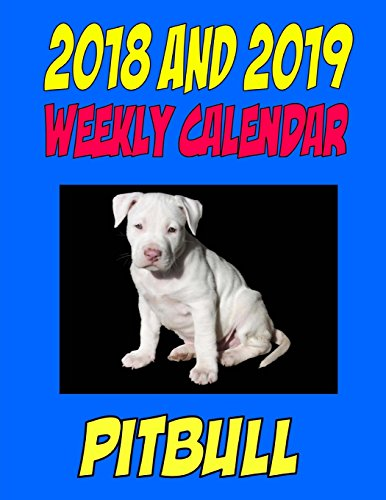 Pit Care Puppy Bull - 2018 and 2019 Weekly Calendar Pit Bull: Two Years Dog Calendar. notes, personal info., and more