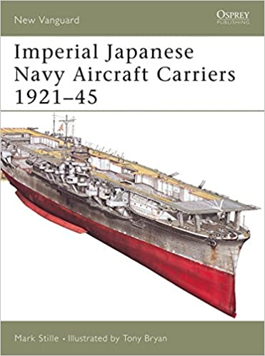 Imperial Japanese Navy Aircraft Carriers 1921-45: Mark Stille, Tony