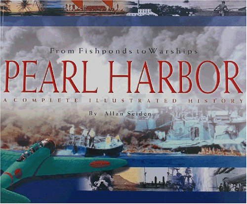 From Fishponds to Warships: Pearl Harbor : A Complete Illustrated History