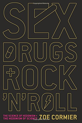 Download Sex, Drugs, and Rock 'n' Roll: The Science of Hedonism and the Hedonism of Science pdf