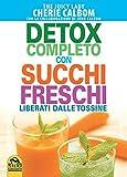 Detox completo con succhi freschi. Liberati dalle tossine