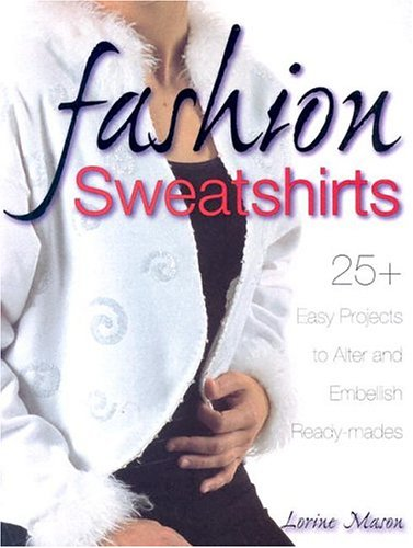 Read Online Fashion Sweatshirts: 25+ Easy Projects to Alter and Embellish Ready-mades PDF ePub fb2 book