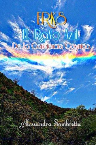 Erks El Rayo Azul De La Conciencia Cosmica (Spanish Edition) [Mrs Alessandra Sambrotta] (Tapa Blanda)