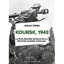 Koursk, 1943: La plus grande bataille de la Seconde Guerre mondiale