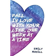 Fall In Love With Your Life, One Week at a Time by Emily Madill (2015-12-07)