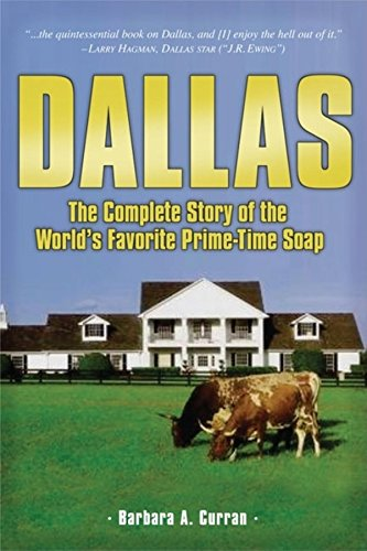 Dallas: The Complete Story of the World's Favorite Prime-Time (Time Soap)