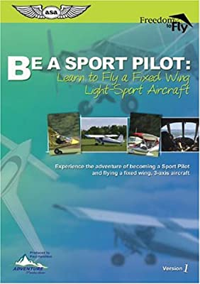 Be A Sport Pilot, Learn to Fly a Fixed Wing Light-Sport Aircraft