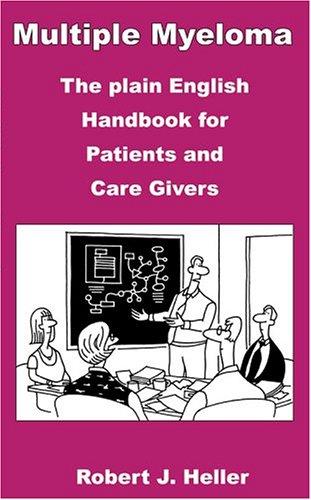 Multiple Myeloma: The Plain English Handbook for Patients and Care Givers