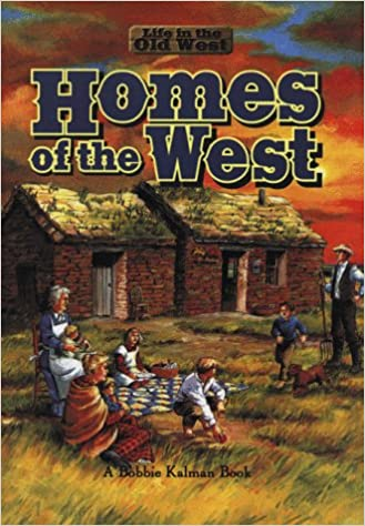 Homes Of The West Life In The Old West Bobbie Kalman