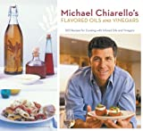img - for Michael Chiarello's Flavored Oils and Vinegars: 100 Recipes for Cooking with Infused Oils and Vinegars book / textbook / text book