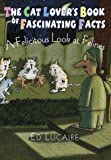 Cat Lover's Book of Fascinating Facts, Ed Lucaire, 0517150514