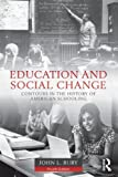 Education and Social Change: Contours in the History of American Schooling, John L. Rury, 0415526930