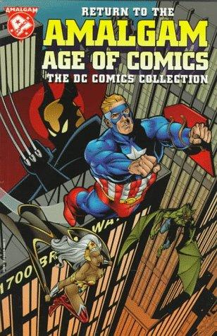 Return to the Amalgam Age of Comics: The DC Comics Collection (The Return of the Amalgam Universe)