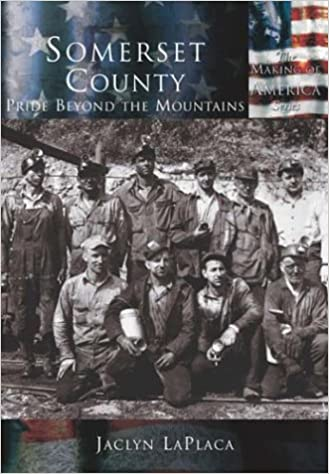 Somerset County: Pride Beyond the Mountains(PA) (Making of America)