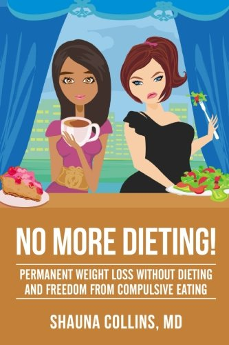 No More Dieting!: Permanent Weight Loss Without Dieting & Freedom From Compulsive Eating