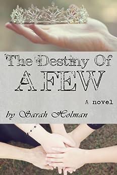 The Destiny of a Few (The Destiny Trilogy Book 2) by [Holman, Sarah]
