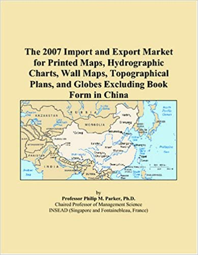 The 2007 Import and Export Market for Printed Maps, Hydrographic Charts, Wall Maps, Topographical Plans, and Globes Excluding Book Form in China
