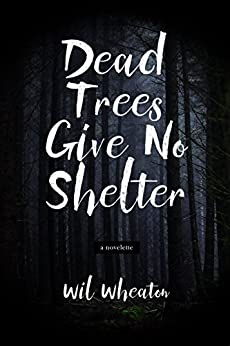 Dead Trees Give No Shelter by [Wheaton, Wil]