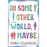 In Some Other World, Maybe: A Novel
