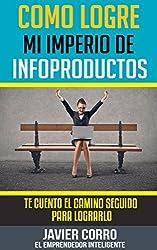 COMO LOGRE MI IMPERIO DE INFOPRODUCTOS (Spanish Edition)