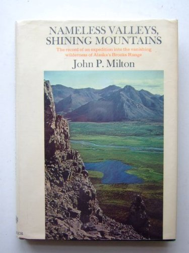 (Nameless Valleys, Shining Mountains: The record of an expedition into the vanishing wilderness of Alaska's Brooks)