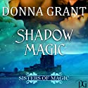 Shadow Magic: Sisters of Magic Book 1 Audiobook by Donna Grant Narrated by M. Capehart