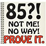 3dRose db_163830_1 85 Not Me No Way Prove It. Happy 85Th Birthday-Drawing Book, 8 by 8-Inch