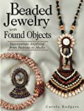 Beaded Jewelry with Found Objects: Incorporate Anything from Buttons to Shells