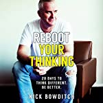 Reboot Your Thinking: 28 Days to Think Different. Be Better. | Nick Bowditch
