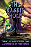 img - for The Rabbit Hole: Weird Stories Volume One: A Writers Co-op Production book / textbook / text book