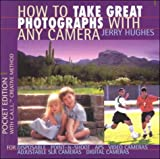 How to Take Great Photographs with Any Camera : Photography Made Easy, Hughes, Jerry, 0963434896
