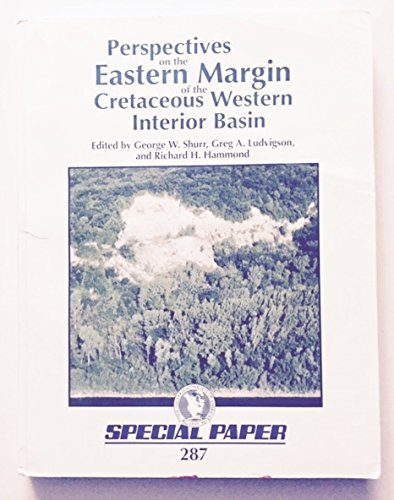 Perspectives on the Eastern Margin of the Cretaceous Western Interior Basin (SPECIAL PAPER (GEOLOGICAL SOCIETY OF AMERICA))