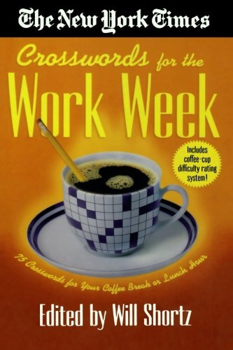 Download The New York Times Crosswords for the Work Week: 75 Crosswords for Your Coffee Break or Lunch Hour pdf epub
