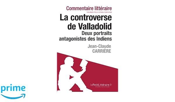 Amazon.com: La controverse de Valladolid de Jean-Claude Carrière - Deux portraits antagonistes des Indiens (Commentaire) (French Edition) (9782806236005): ...