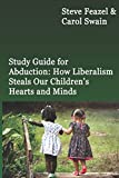 Study Guide for Abduction: How Liberalism Steals Our Children's Hearts and Minds: Steve Feazel and Dr. Carol M. Swain