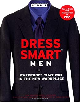 Chic Simple Dress Smart Men Wardrobes That Win In The New Workplace