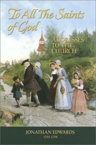 Read Online To All the Saints of God: Addresses to the Church (Great Awakening Writings (1725-1760)) pdf