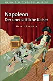 Napoleon. Der unersättliche Kaiser: Lebendige Geschichte