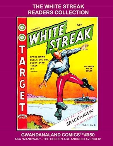 "The White Streak Readers Collection: Gwandanaland Comics #950-A:   AKA ""Man-O-War"" - The Golden Age Android Avenger - Economical Black & White Version"