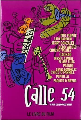 Calle 54 Le Livre Du Film Fernando Trueba Nat Chediak