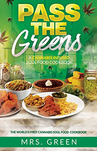 Pass The Greens: A Cannaibs Infused Soul Food CookBook by Mrs. Green, C.L. Crowder
