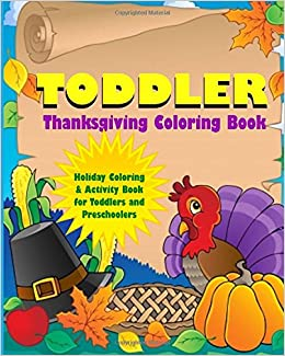 toddler thanksgiving coloring book holiday coloring and activity book for toddlers and preschoolers preschool activity workbooks 9781979457989